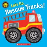 {Let's Go, Rescue Trucks!: Scholastic Inc}