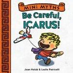 {Be Careful, Icarus!: Joan Holub}