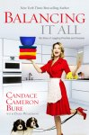 {Balancing It All: My Story of Juggling Priorities and Purpose: Candace Cameron Bure}