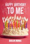 {Happy Birthday to Me: Brian Rowe}
