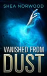 {Vanished from Dust: Shea Norwood}