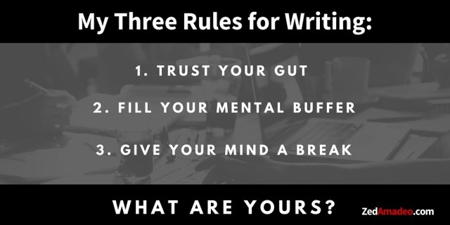 My three rules for writing. What are yours? | Zed Amadeo