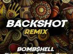 """Bombshell - """"Backshot(Remix)"""" ft Mic Burner, T-Sean, Bobby East Tie Four"""