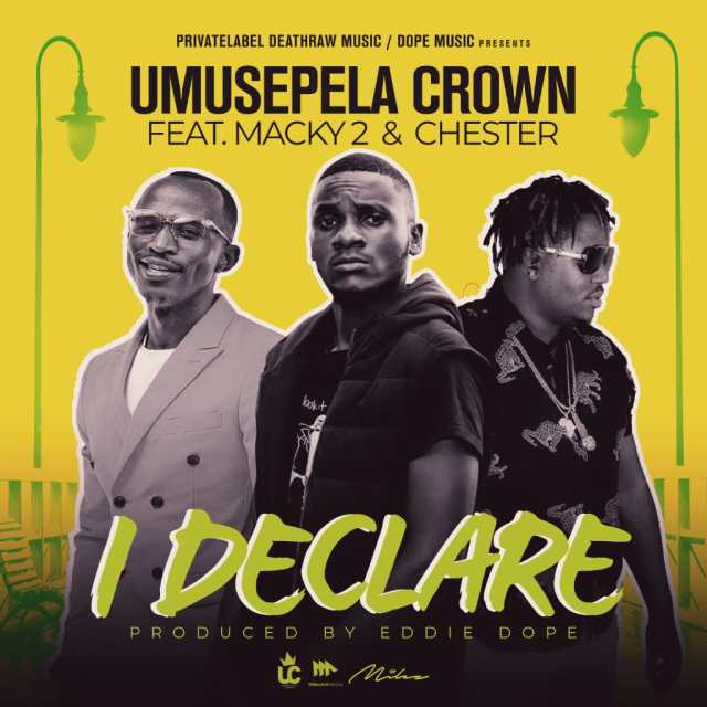 "Umusepela Crown ft. Macky2 x Chester – ""I Declare (Remix)"" [Audio]"