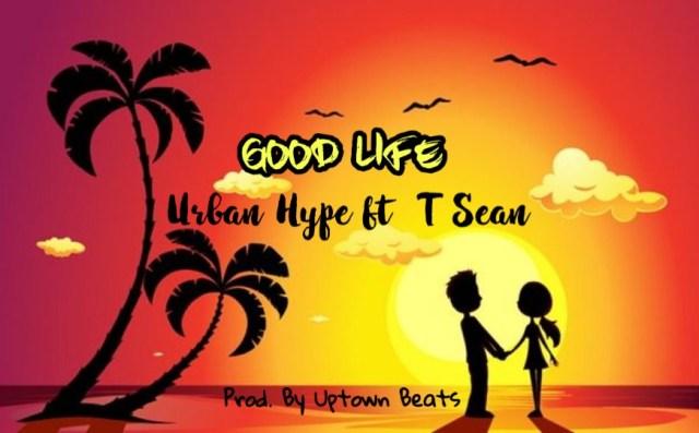 "Urban Hype ft. T-Sean – ""The Good Life"" [Audio]"