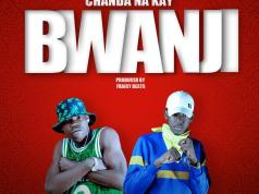 "DOWNLOAD Chanda Na Kay – ""Bwanji"""