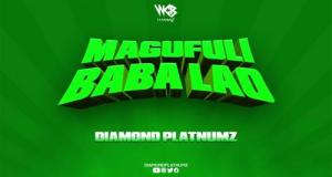 "DOWNLOAD Diamond Platnumz - ""Magufuli Baba Lao"""