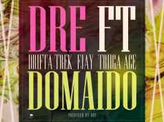 DOWNLOAD Dre ft. Drifta Trek, F Jay & Triiga Ace P - Domaido Mp3