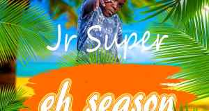 "DOWNLOAD Jr Super – ""Eh Season Nomba"""