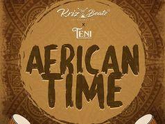 "DOWNLOAD Krizbeatz ft. Teni - ""African Time"""