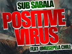 "Download Sub Sabala ft. Umusepela Chile ""Positive Virus"""