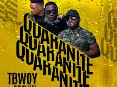 """DOWNLOAD TBwoy Ft. Bow Chase & Bobby East – """"Quarantine"""" Mp3"""