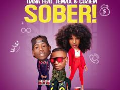 """DOWNLOAD Tiana Ft. Jemax & Coziem - """"Sober"""""""