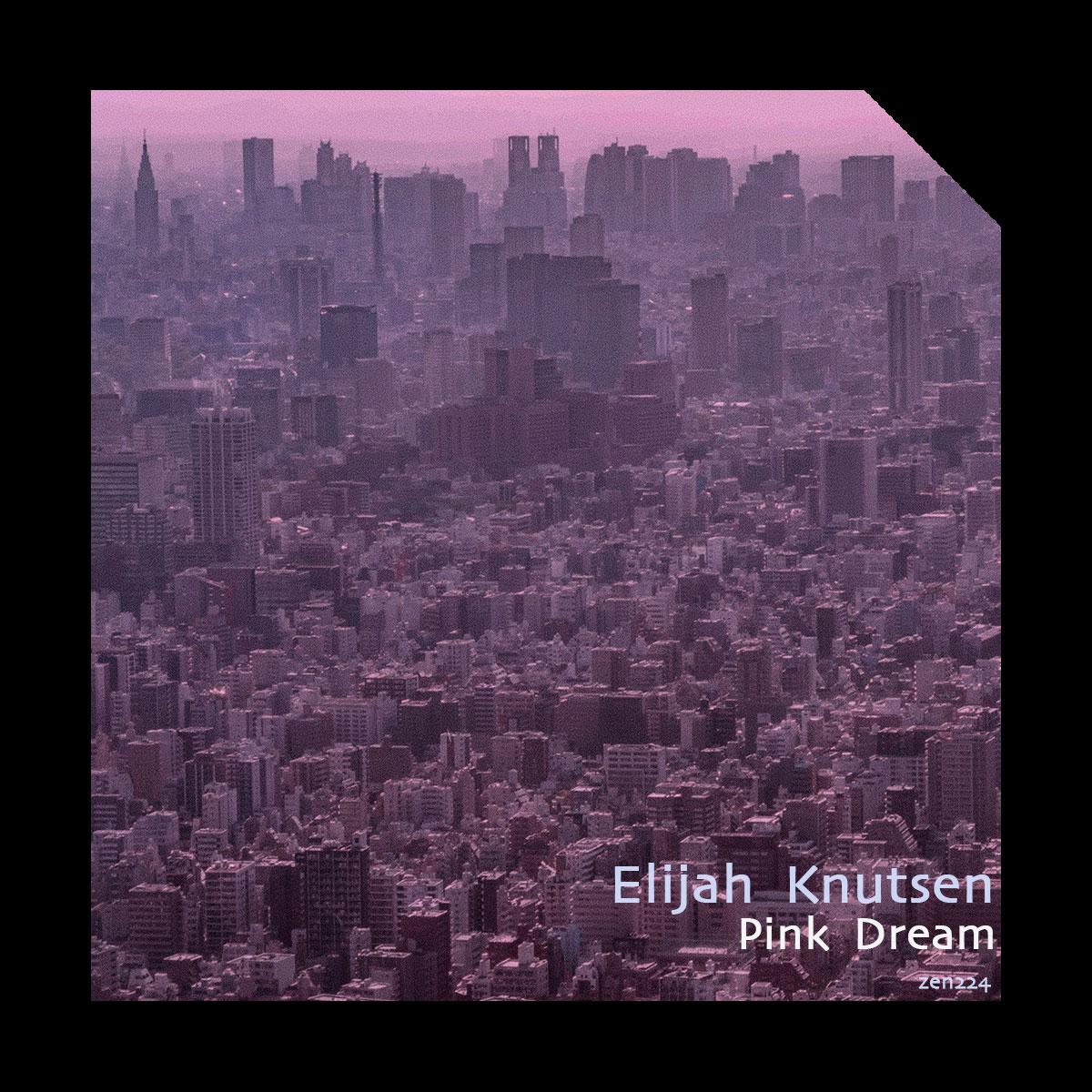 Elijah Knutsen – Pink Dream
