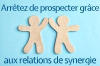 Arrêter de prospecter grâce aux relations de synergie
