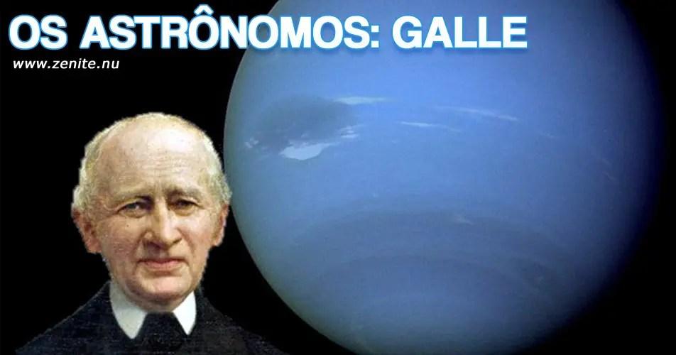 Os astrônomos: Johann Gottfried Galle