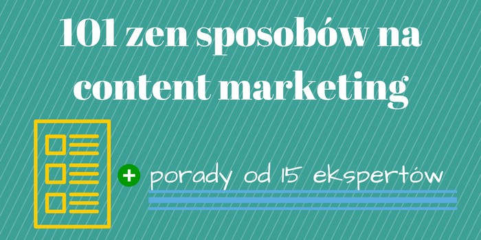 101 Sposobów na Content Marketing + Porady od 15 Ekspertów