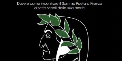 EMERGENZE DANTESCHE Dove e come incontrare il Sommo Poeta a Firenze  a sette secoli dalla sua morte