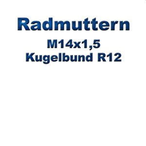 Radmuttern M14x1,5 mit Kugelbund R12