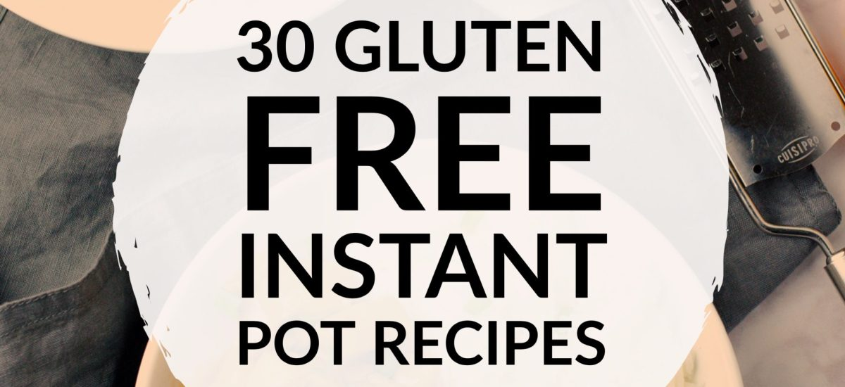 30 Gluten Free Instant Pot Recipes