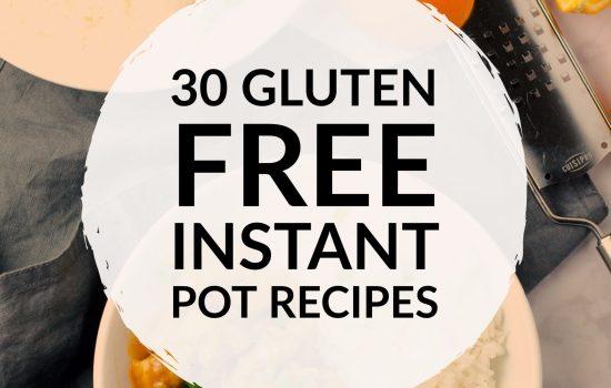 30 Gluten Free Instant Pot Recipes