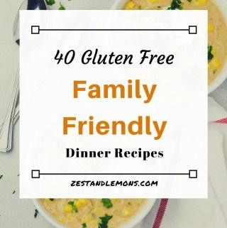 40 family friendly gluten free meals - Zest and Lemons #glutenfree #familydinners #healthymeals