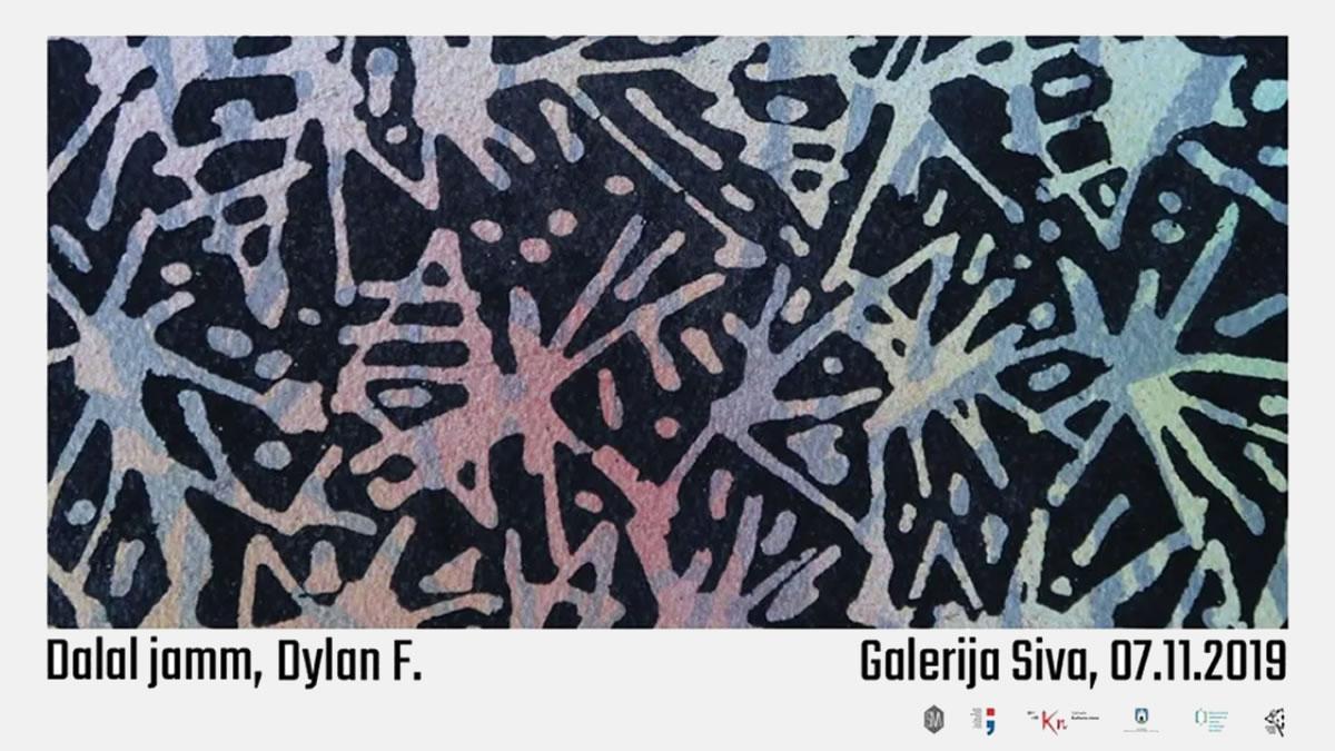 dylan f. - dalal jamm - galerija siva - zagreb 2019.