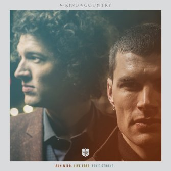 For King and country Run Wild. Live Free. Love Strong.
