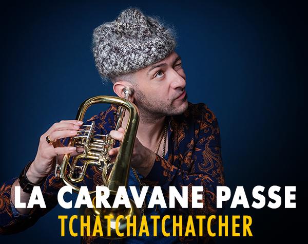 La caravane passe doit arrêter de Tchatchatchatcher – Zickma