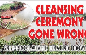 Self proclaimed healer drowns in cleansing ceremony gone wrong