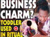 Toddler Used In Ritual For Business Charm!