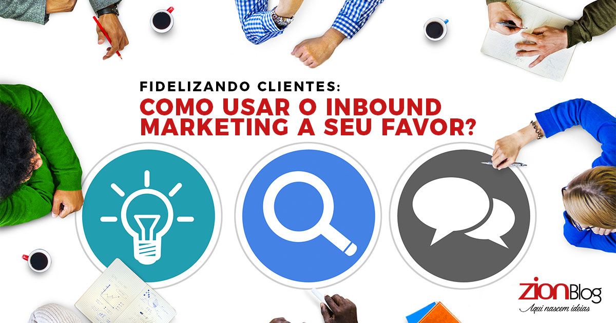 Fidelizando clientes: como usar o Inbound Marketing a seu favor?