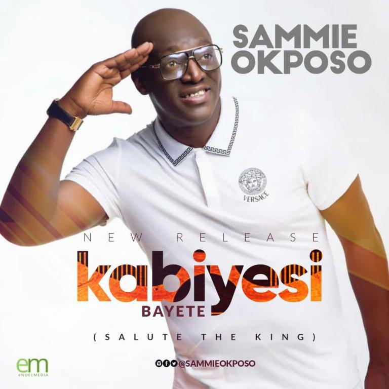 Sammie Okposo -Kabiyesi Bayete