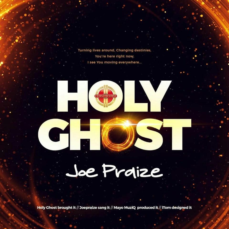 DOWNLOAD MUSIC: Joe praize-Holy Ghost (free gospel songs