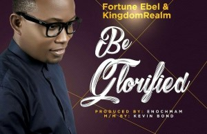 Be glorified by Furtune Ebel.jpg