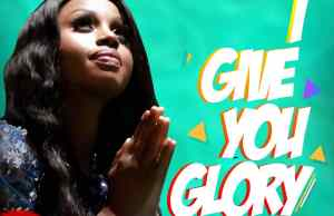 Anthonia Ezeala - I Give You Glory
