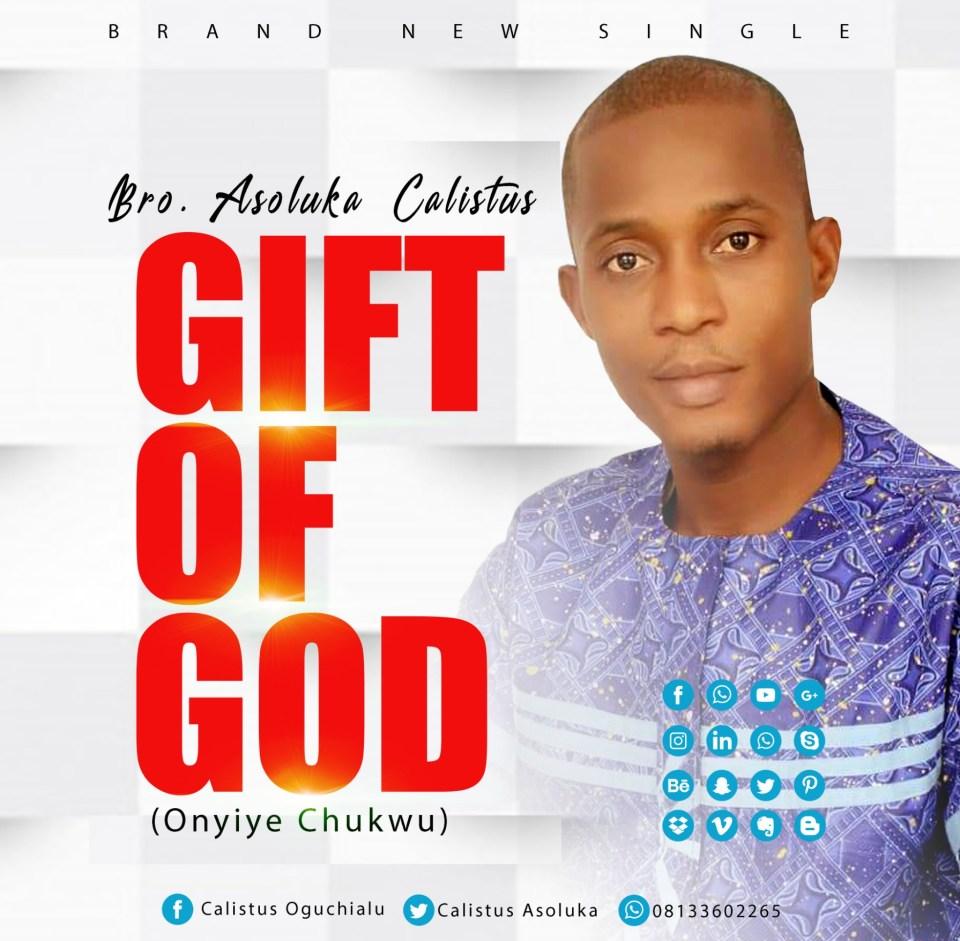 Bro. Asoluka Calistus - Gift of God (Onyiye Chukwu).jpg