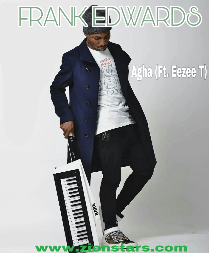 Frank edwards-agha-ft-eezee t