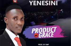 Yenesini - Product Of Grace