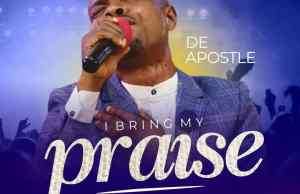 Download-DeApostle - I Bring My Praise.jpg