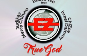 Download-Eezee tee-True God-Mercy chinwo-judikay.jpg