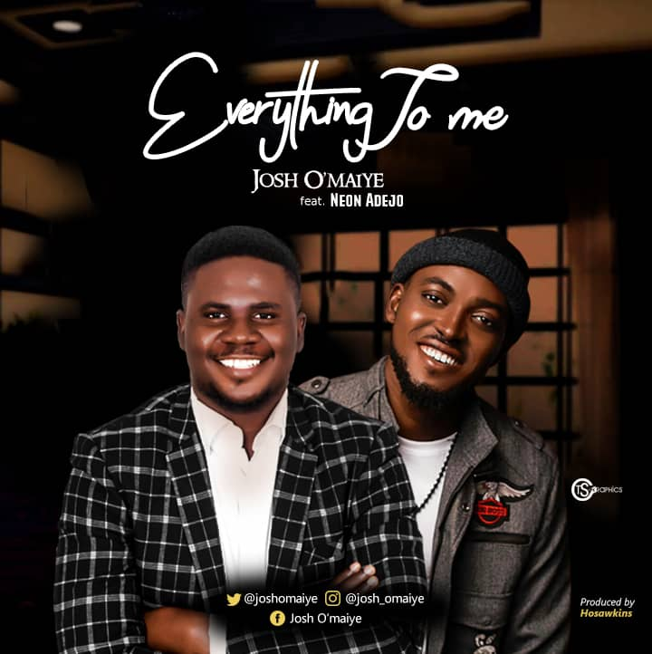 Everything To Me - Josh O'maiye feat Neon Adejo