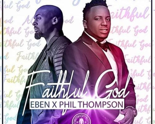 Download-Eben-Faithful-God-featuring-Phil thompson.jpg