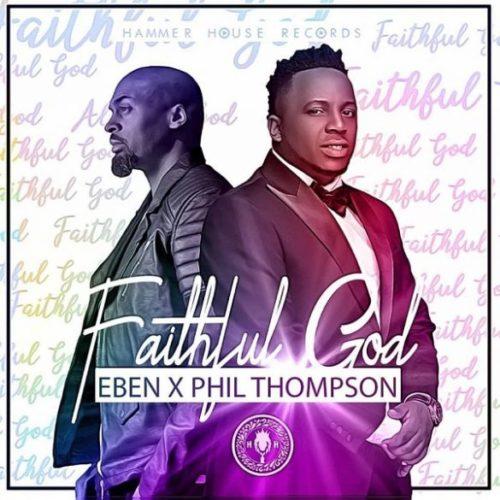 Download-Eben-Faithful-God-featuring-Phil thompson.jpg