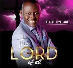Download-elijah-oyelade-lord-of-all-album-full.jpg