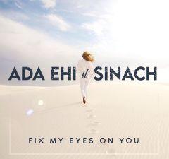 Ada ehi - Fix my eyes on you - featuring sinach
