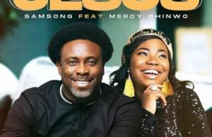 Samsong - Jesus featuring Mercy Chinwo.