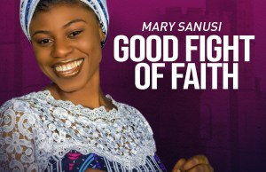 Good fight of Faith by Mary Sanusi