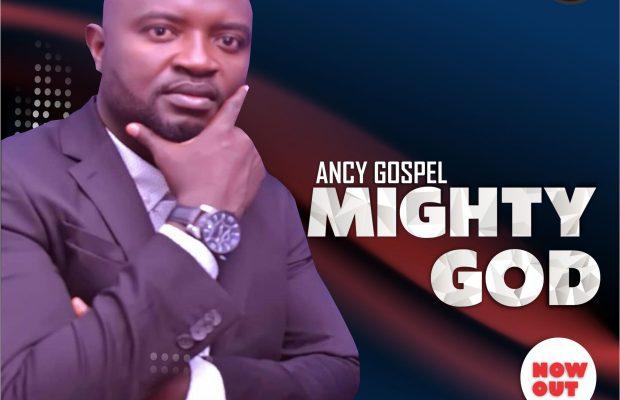 Ancy Gospel - Mighty God.