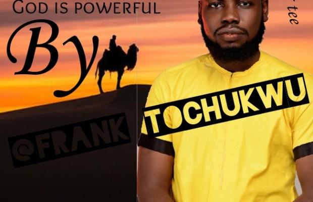 frank-tochukwu-God-is-powerful